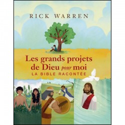 LES GRANDS PROJETS DE DIEU pour MOI. La bible racontée (Rick Warren)